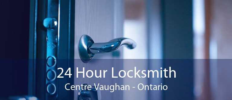 24 Hour Locksmith Centre Vaughan - Ontario