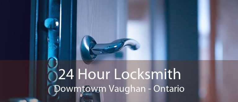 24 Hour Locksmith Dowmtowm Vaughan - Ontario
