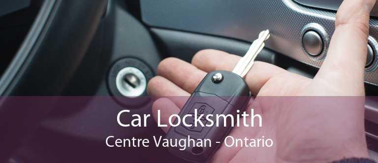 Car Locksmith Centre Vaughan - Ontario