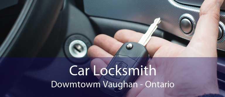 Car Locksmith Dowmtowm Vaughan - Ontario
