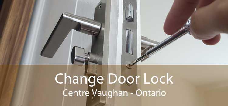 Change Door Lock Centre Vaughan - Ontario