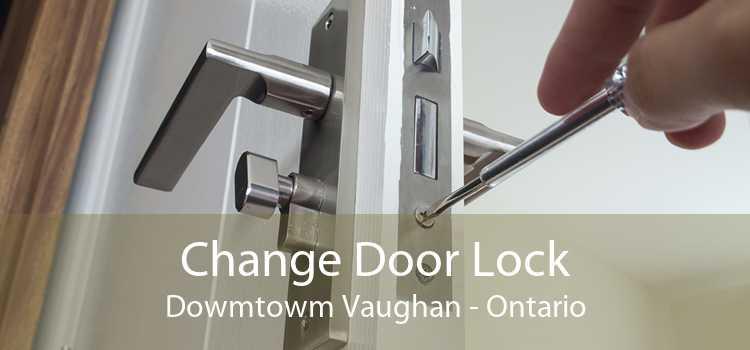 Change Door Lock Dowmtowm Vaughan - Ontario