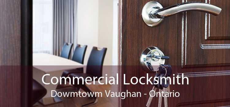 Commercial Locksmith Dowmtowm Vaughan - Ontario