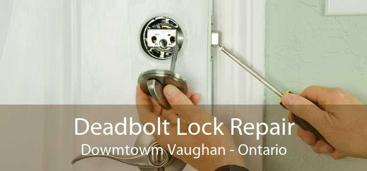 Deadbolt Lock Repair Dowmtowm Vaughan - Ontario