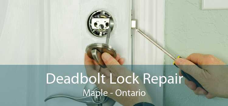 Deadbolt Lock Repair Maple - Ontario