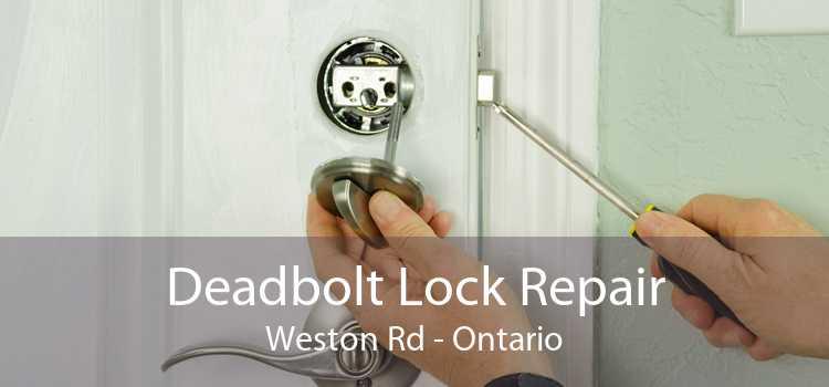 Deadbolt Lock Repair Weston Rd - Ontario