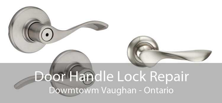 Door Handle Lock Repair Dowmtowm Vaughan - Ontario