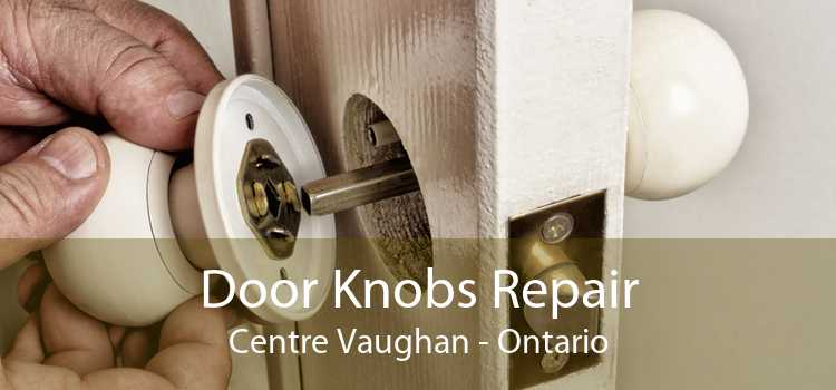 Door Knobs Repair Centre Vaughan - Ontario