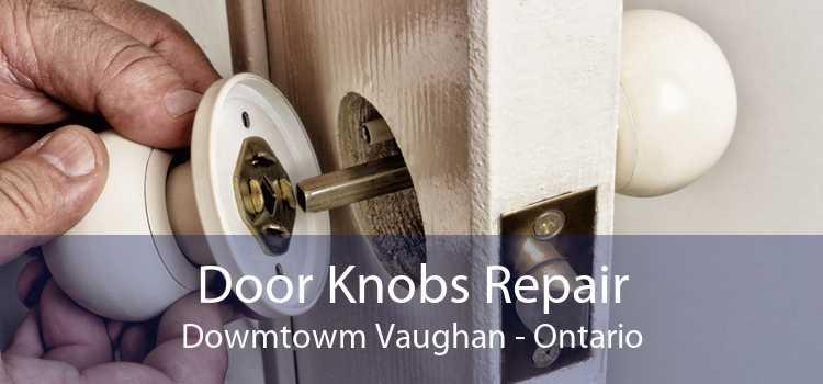 Door Knobs Repair Dowmtowm Vaughan - Ontario