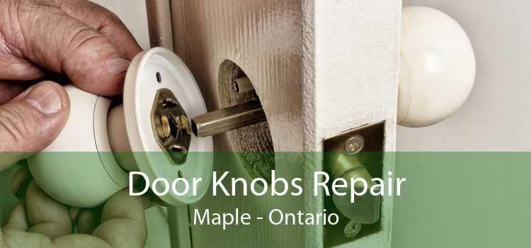 Door Knobs Repair Maple - Ontario