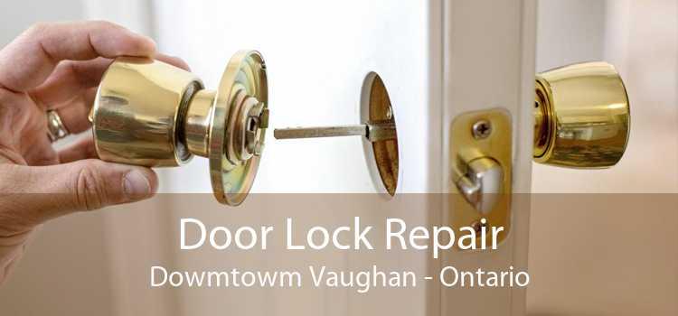 Door Lock Repair Dowmtowm Vaughan - Ontario