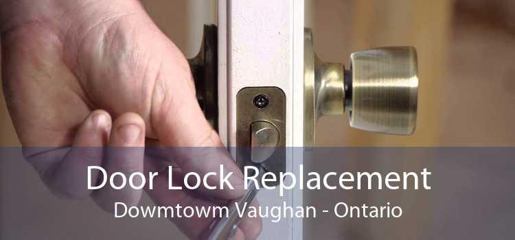 Door Lock Replacement Dowmtowm Vaughan - Ontario