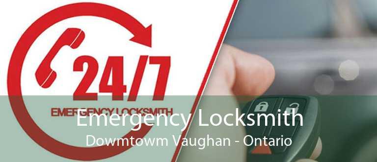 Emergency Locksmith Dowmtowm Vaughan - Ontario