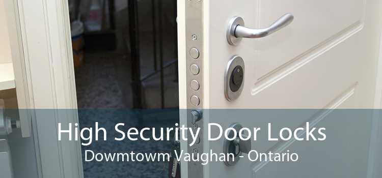 High Security Door Locks Dowmtowm Vaughan - Ontario