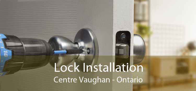 Lock Installation Centre Vaughan - Ontario