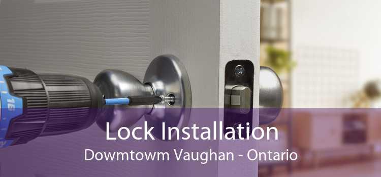 Lock Installation Dowmtowm Vaughan - Ontario