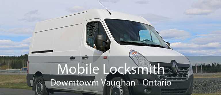 Mobile Locksmith Dowmtowm Vaughan - Ontario