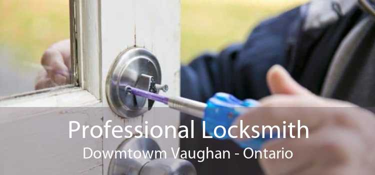 Professional Locksmith Dowmtowm Vaughan - Ontario