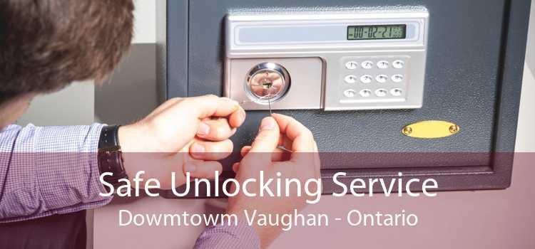 Safe Unlocking Service Dowmtowm Vaughan - Ontario